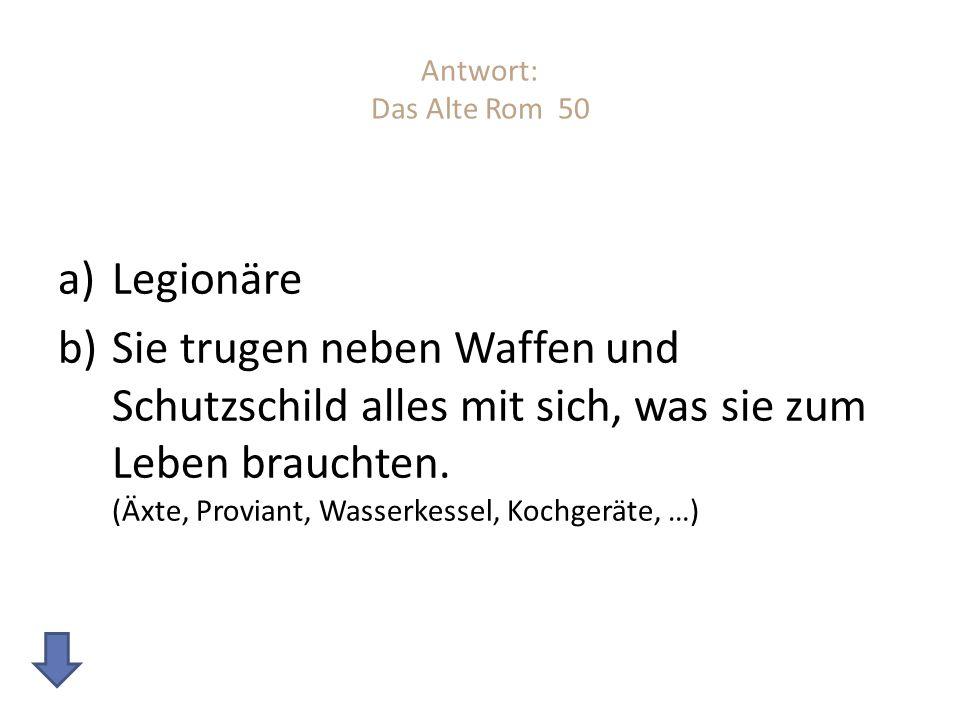 Antwort: Das Alte Rom 50 Legionäre.