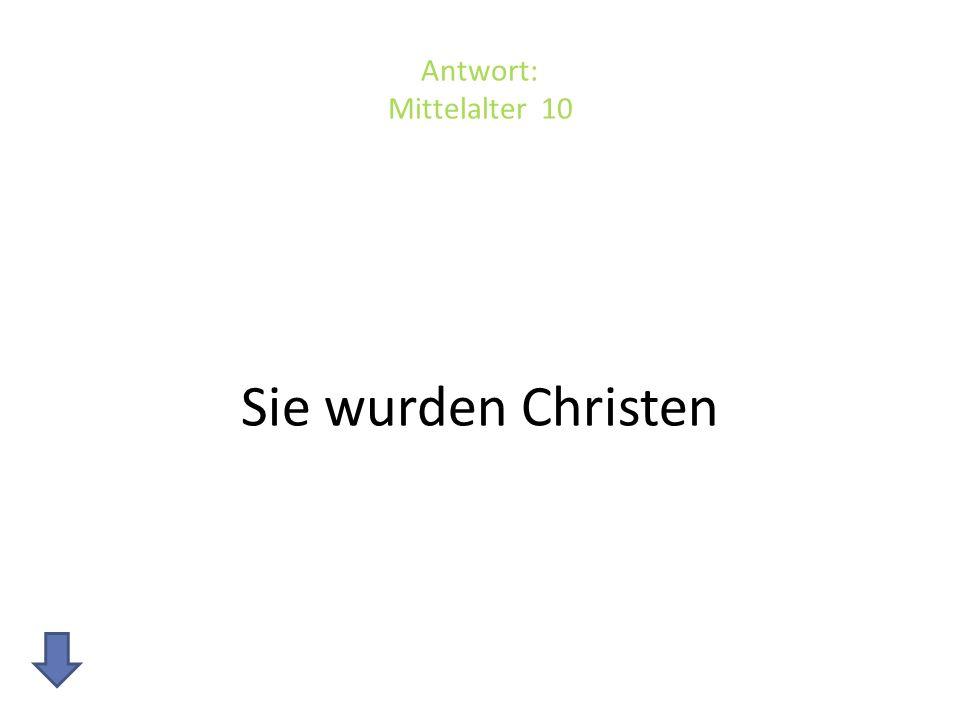 Antwort: Mittelalter 10 Sie wurden Christen