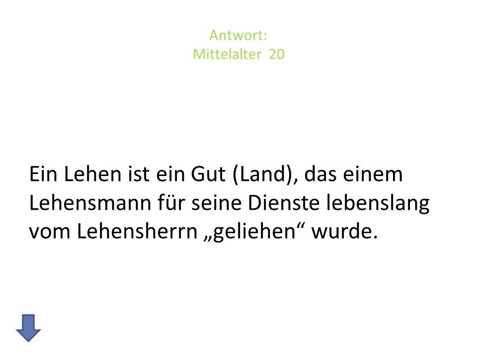 """Antwort: Mittelalter 20 Ein Lehen ist ein Gut (Land), das einem Lehensmann für seine Dienste lebenslang vom Lehensherrn """"geliehen wurde."""