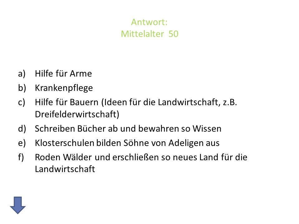 Antwort: Mittelalter 50 Hilfe für Arme. Krankenpflege. Hilfe für Bauern (Ideen für die Landwirtschaft, z.B. Dreifelderwirtschaft)