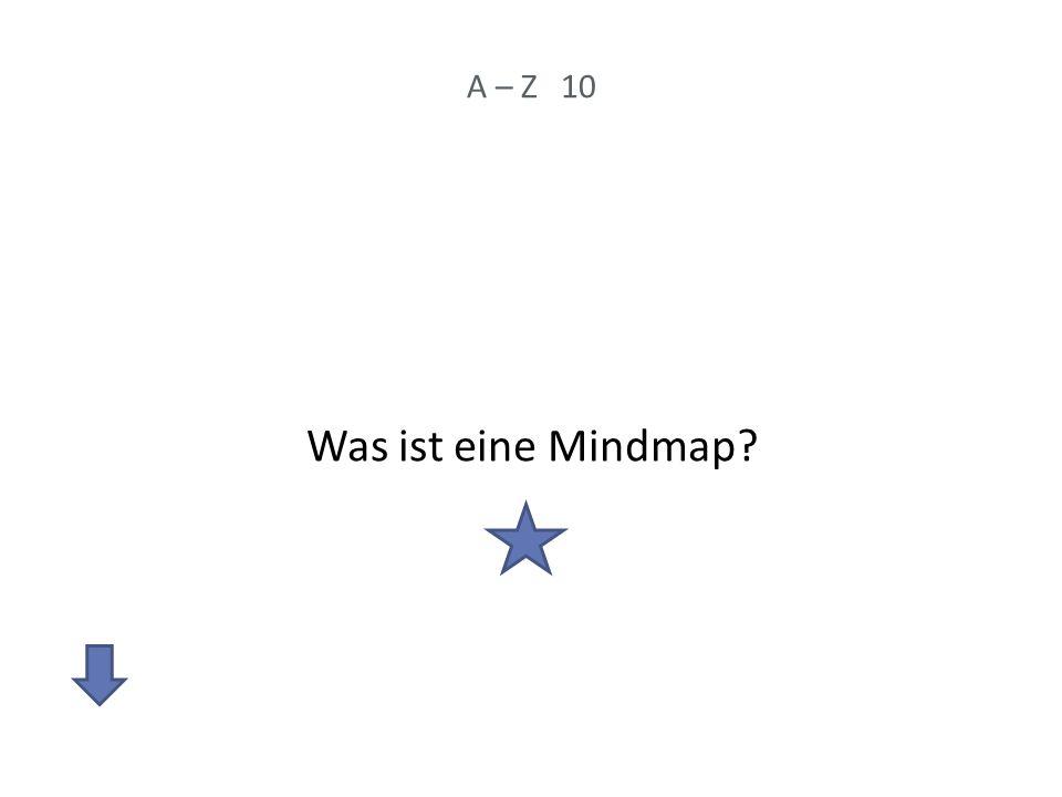 A – Z 10 Was ist eine Mindmap