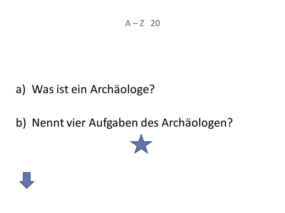 Nennt vier Aufgaben des Archäologen