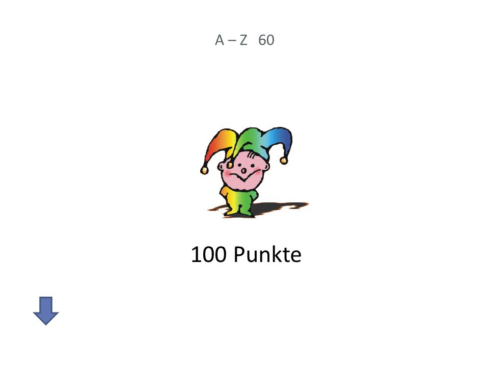 A – Z 60 100 Punkte
