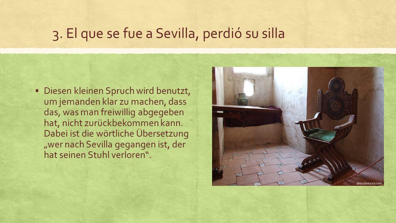 3. El que se fue a Sevilla, perdió su silla