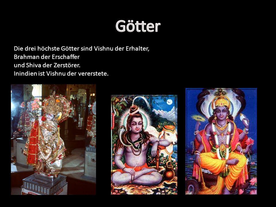 Götter Die drei höchste Götter sind Vishnu der Erhalter,