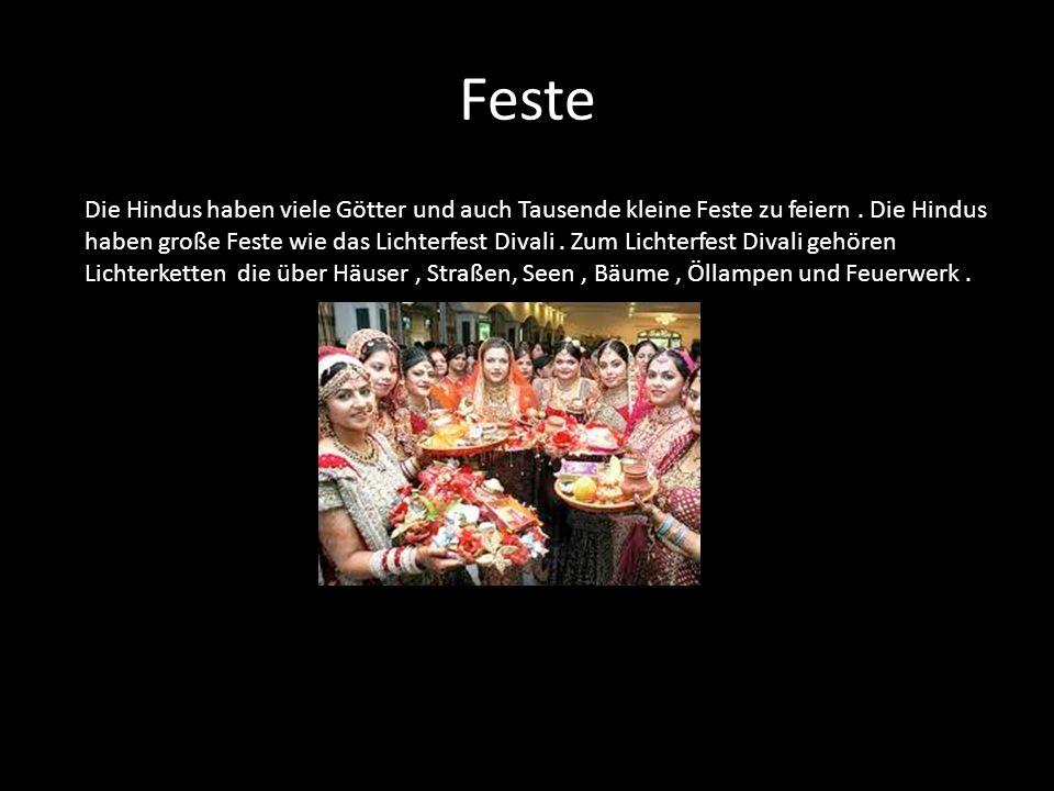 Feste Die Hindus haben viele Götter und auch Tausende kleine Feste zu feiern . Die Hindus.