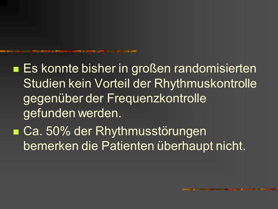 Es konnte bisher in großen randomisierten Studien kein Vorteil der Rhythmuskontrolle gegenüber der Frequenzkontrolle gefunden werden.
