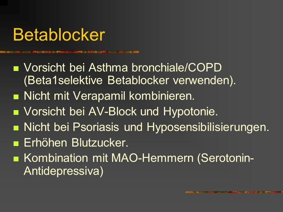 Betablocker Vorsicht bei Asthma bronchiale/COPD (Beta1selektive Betablocker verwenden). Nicht mit Verapamil kombinieren.