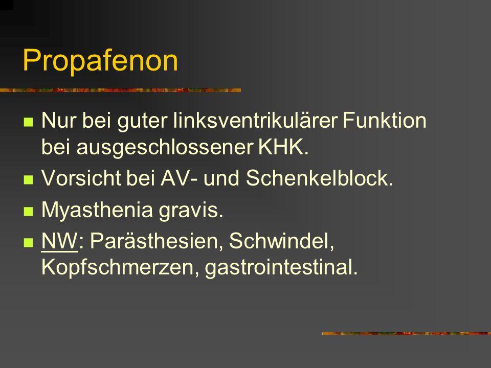 Propafenon Nur bei guter linksventrikulärer Funktion bei ausgeschlossener KHK. Vorsicht bei AV- und Schenkelblock.
