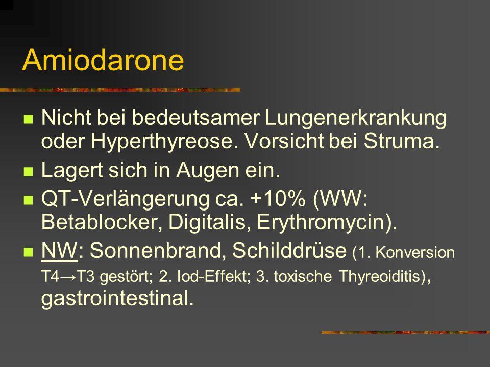 Amiodarone Nicht bei bedeutsamer Lungenerkrankung oder Hyperthyreose. Vorsicht bei Struma. Lagert sich in Augen ein.
