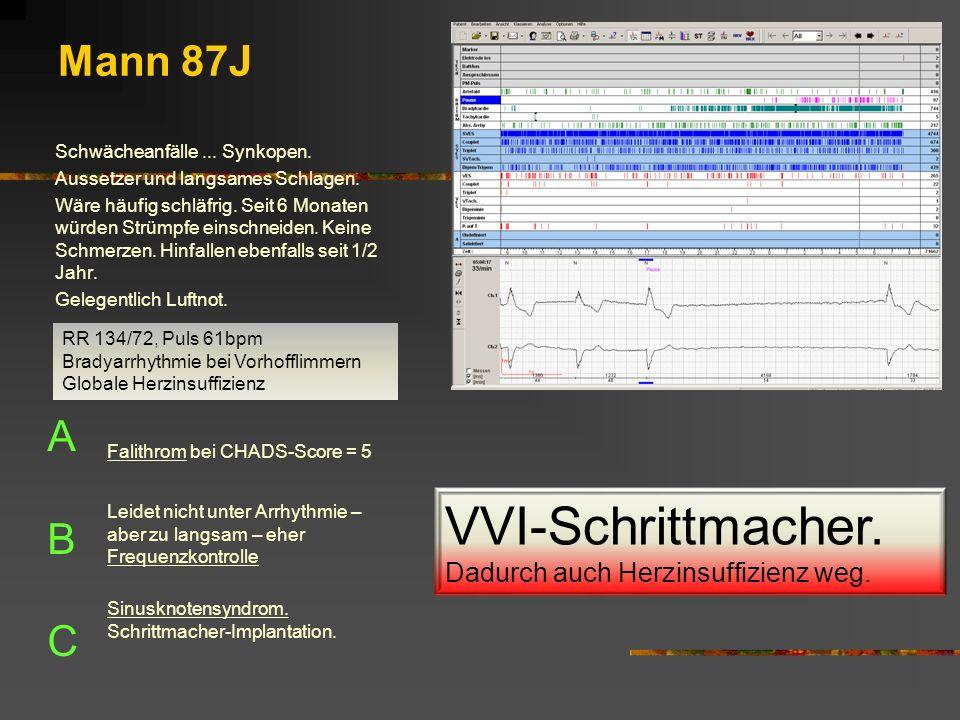 VVI-Schrittmacher. Mann 87J A B C Dadurch auch Herzinsuffizienz weg.