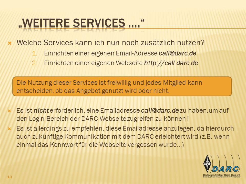 """""""Weitere Services …. Welche Services kann ich nun noch zusätzlich nutzen Einrichten einer eigenen Email-Adresse call@darc.de."""
