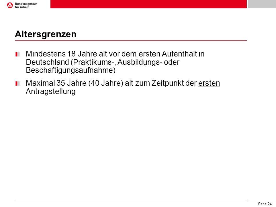 AltersgrenzenMindestens 18 Jahre alt vor dem ersten Aufenthalt in Deutschland (Praktikums-, Ausbildungs- oder Beschäftigungsaufnahme)