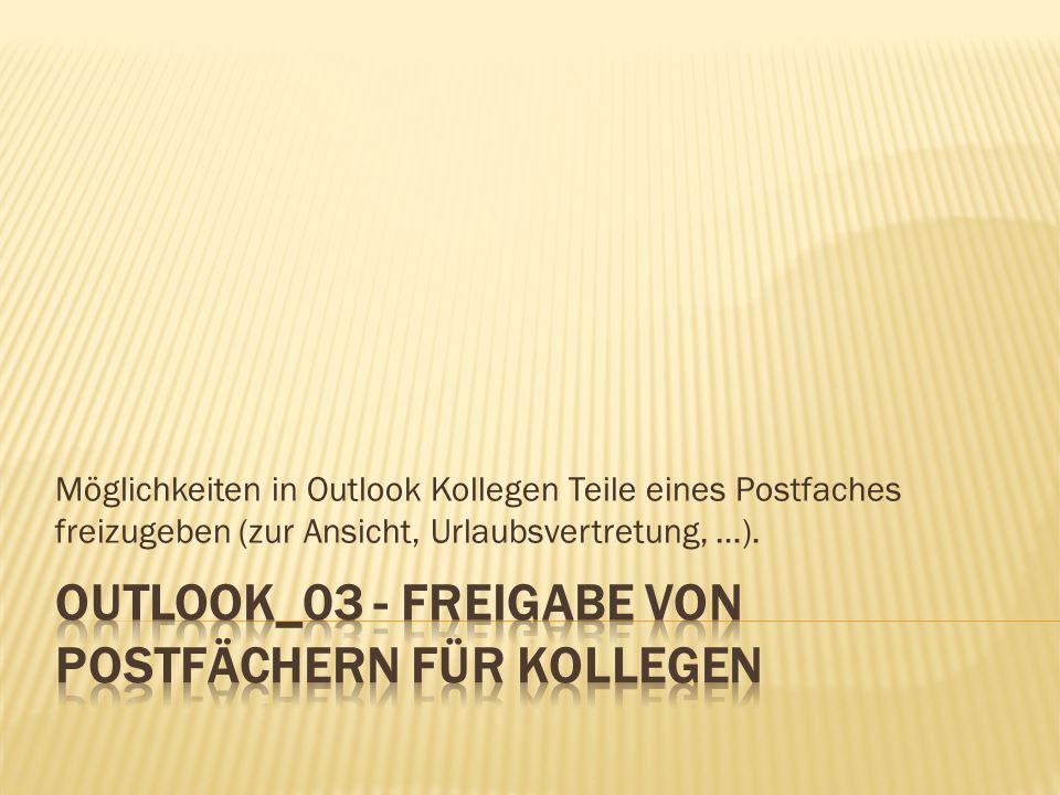 Outlook_03 - Freigabe von Postfächern für Kollegen