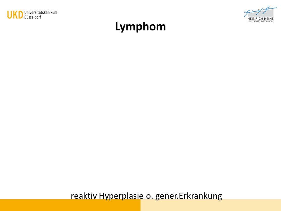 reaktiv Hyperplasie o. gener.Erkrankung