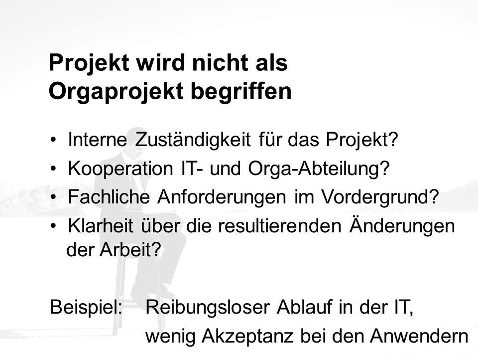 Projekt wird nicht als Orgaprojekt begriffen