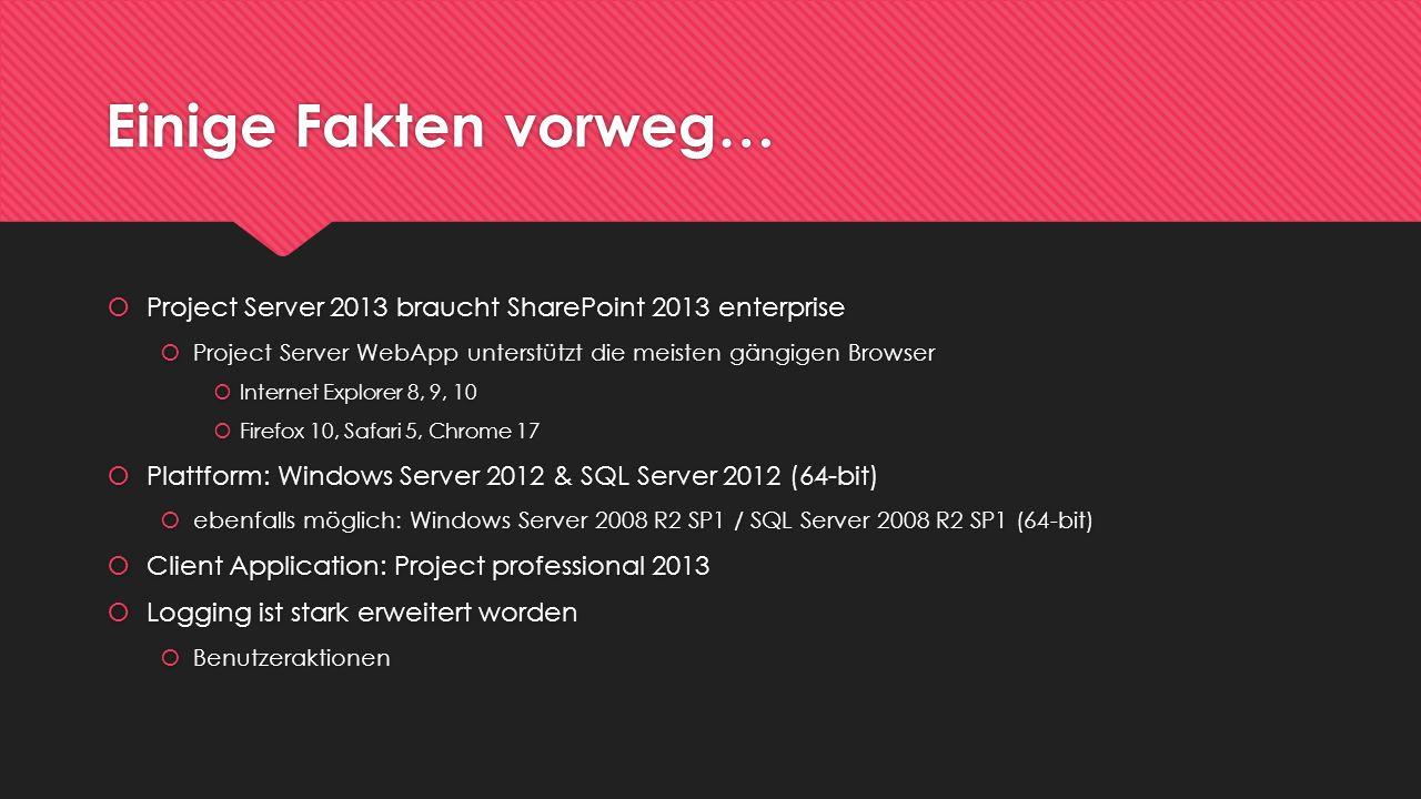Einige Fakten vorweg… Project Server 2013 braucht SharePoint 2013 enterprise. Project Server WebApp unterstützt die meisten gängigen Browser.