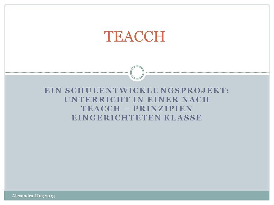 TEACCH Ein Schulentwicklungsprojekt: Unterricht in einer nach TEACCH – Prinzipien eingerichteten Klasse.
