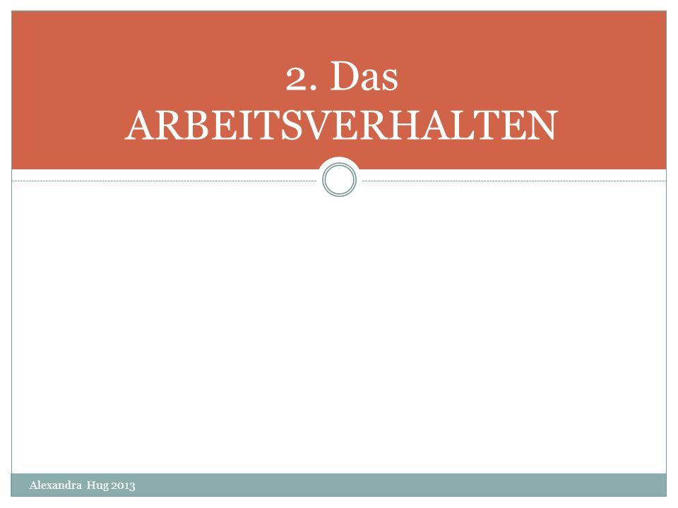 2. Das ARBEITSVERHALTEN Alexandra Hug 2013