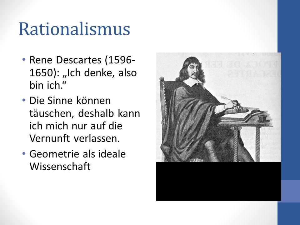 """Rationalismus Rene Descartes (1596-1650): """"Ich denke, also bin ich."""