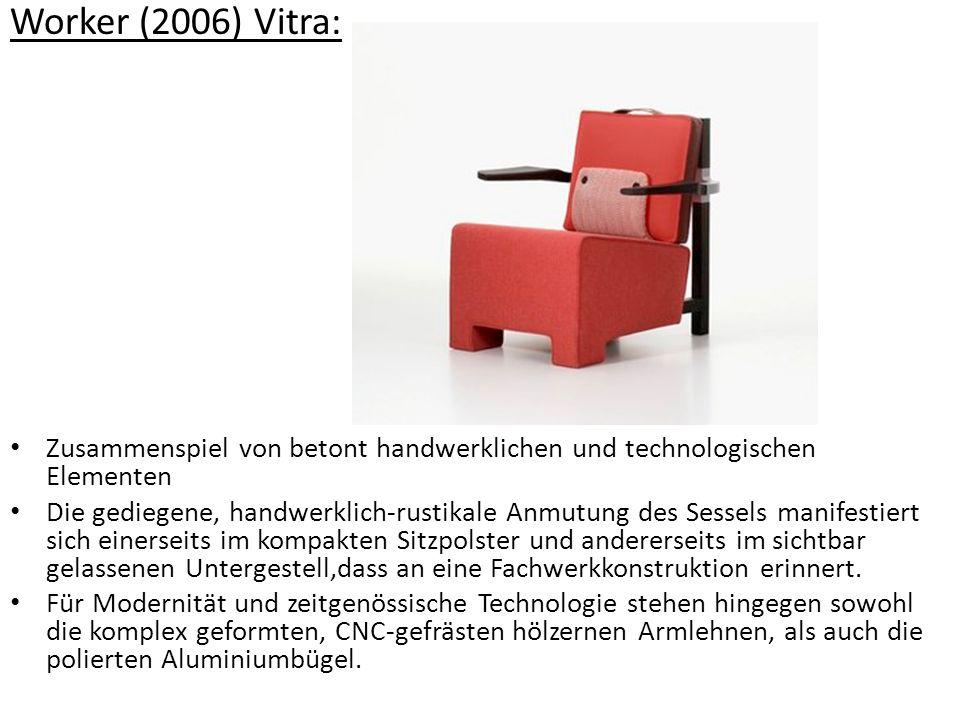 Worker (2006) Vitra: Zusammenspiel von betont handwerklichen und technologischen Elementen.