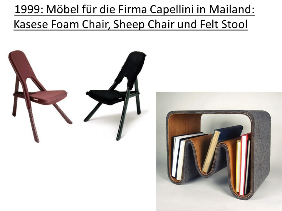 1999: Möbel für die Firma Capellini in Mailand: Kasese Foam Chair, Sheep Chair und Felt Stool