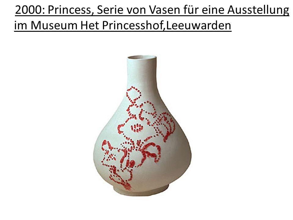 2000: Princess, Serie von Vasen für eine Ausstellung im Museum Het Princesshof,Leeuwarden
