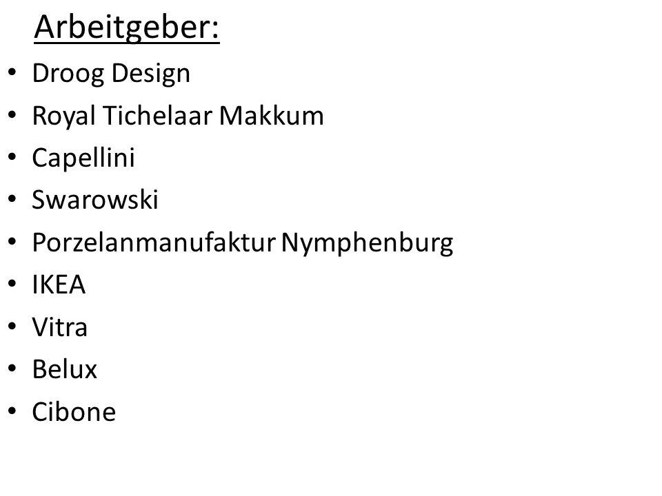 Arbeitgeber: Droog Design. Royal Tichelaar Makkum. Capellini. Swarowski. Porzelanmanufaktur Nymphenburg.