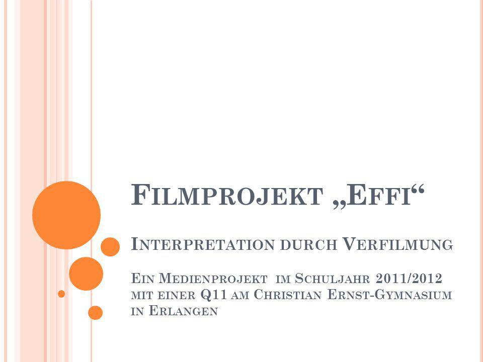 """Filmprojekt """"Effi Interpretation durch Verfilmung Ein Medienprojekt im Schuljahr 2011/2012 mit einer Q11 am Christian Ernst-Gymnasium in Erlangen"""