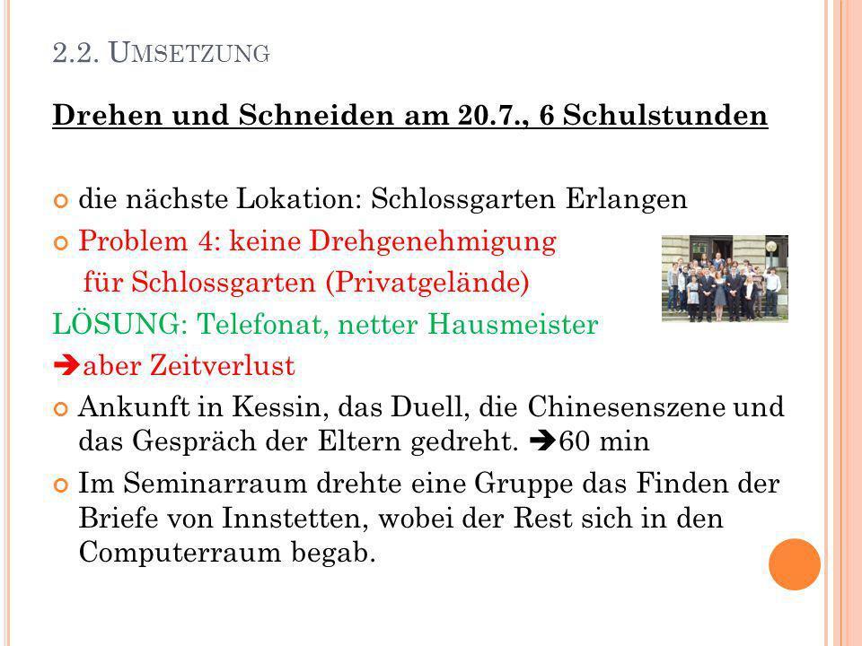 2.2. Umsetzung Drehen und Schneiden am 20.7., 6 Schulstunden. die nächste Lokation: Schlossgarten Erlangen.