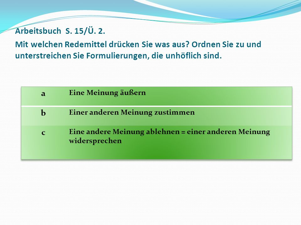 Arbeitsbuch S. 15/Ü. 2. Mit welchen Redemittel drücken Sie was aus