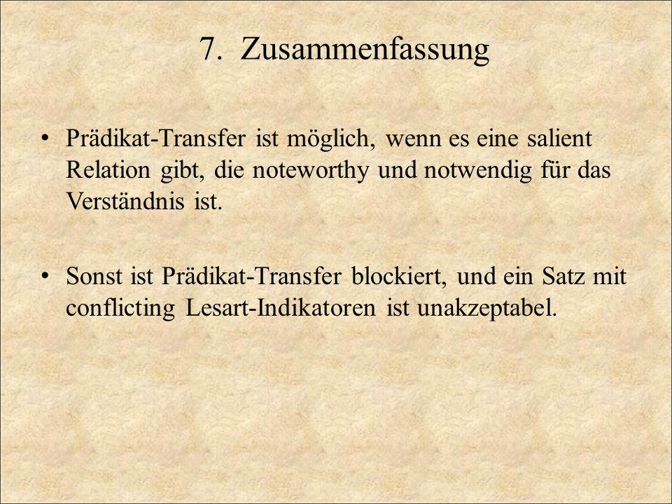 7. Zusammenfassung Prädikat-Transfer ist möglich, wenn es eine salient Relation gibt, die noteworthy und notwendig für das Verständnis ist.