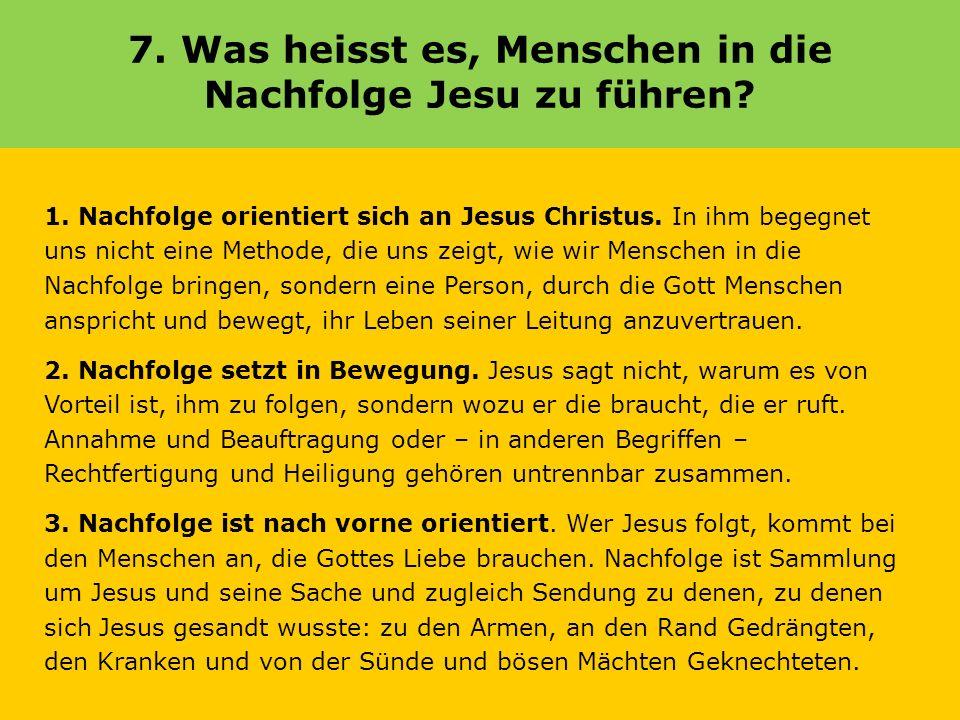7. Was heisst es, Menschen in die Nachfolge Jesu zu führen