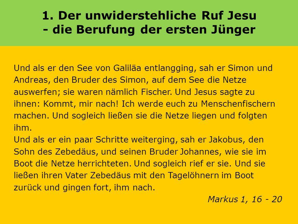 1. Der unwiderstehliche Ruf Jesu - die Berufung der ersten Jünger