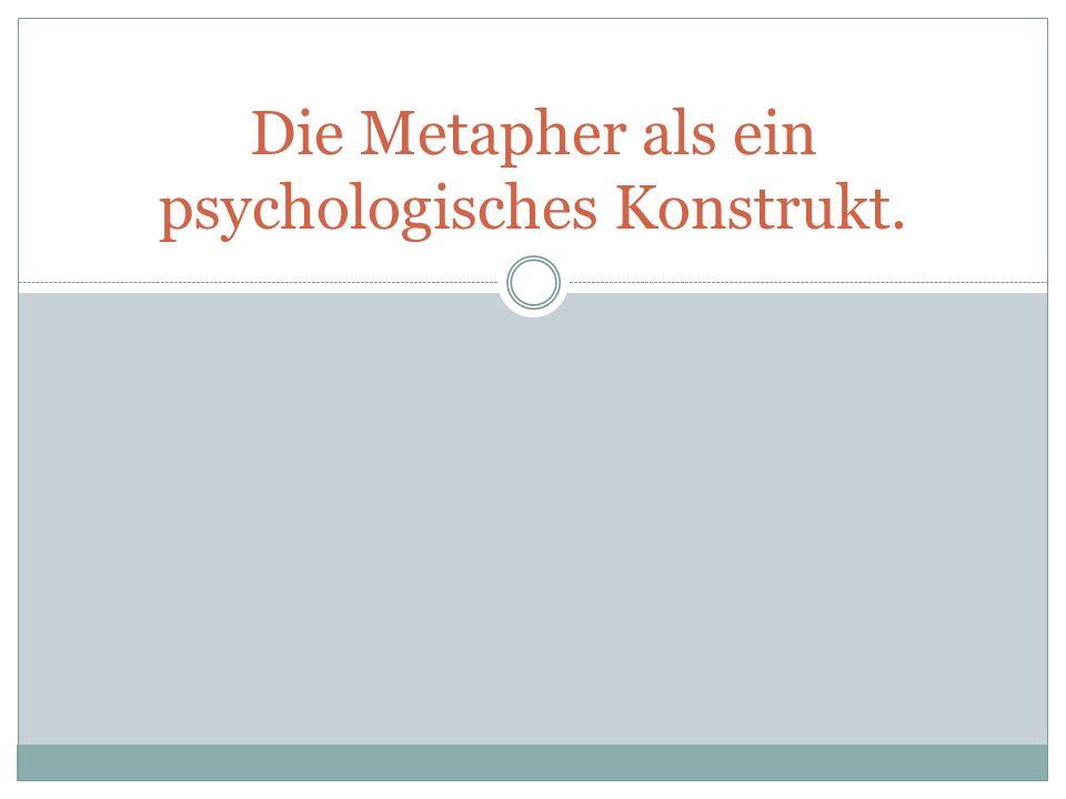 Die Metapher als ein psychologisches Konstrukt.