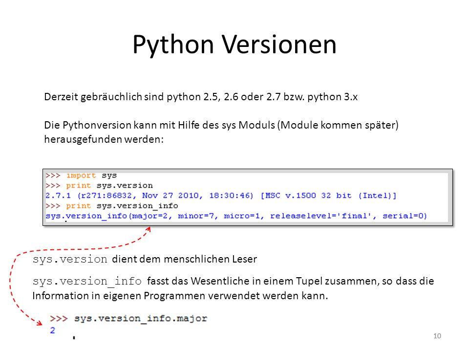 Python Versionen Derzeit gebräuchlich sind python 2.5, 2.6 oder 2.7 bzw. python 3.x.