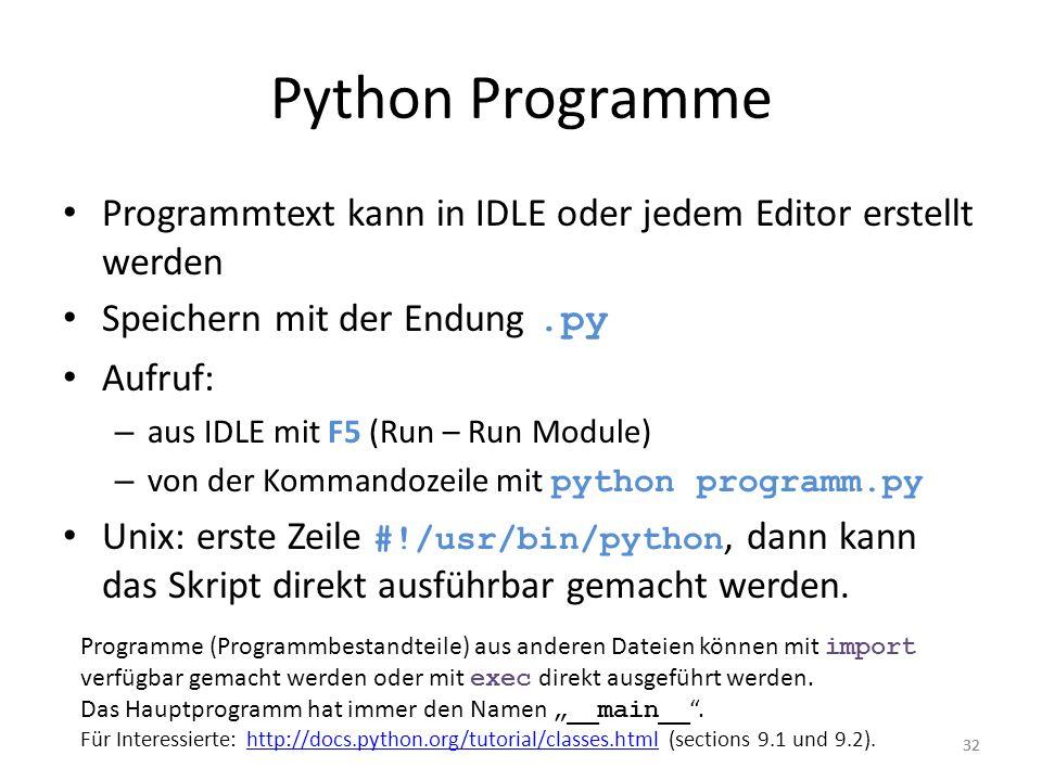Python Programme Programmtext kann in IDLE oder jedem Editor erstellt werden. Speichern mit der Endung .py.