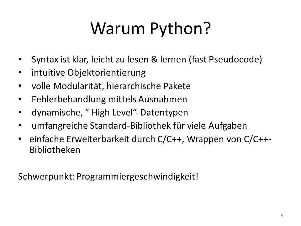 Warum Python Syntax ist klar, leicht zu lesen & lernen (fast Pseudocode) intuitive Objektorientierung.