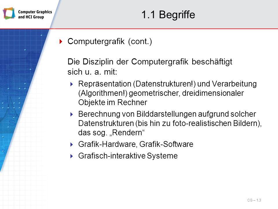 1.1 Begriffe Computergrafik (cont.) Die Disziplin der Computergrafik beschäftigt sich u. a. mit: