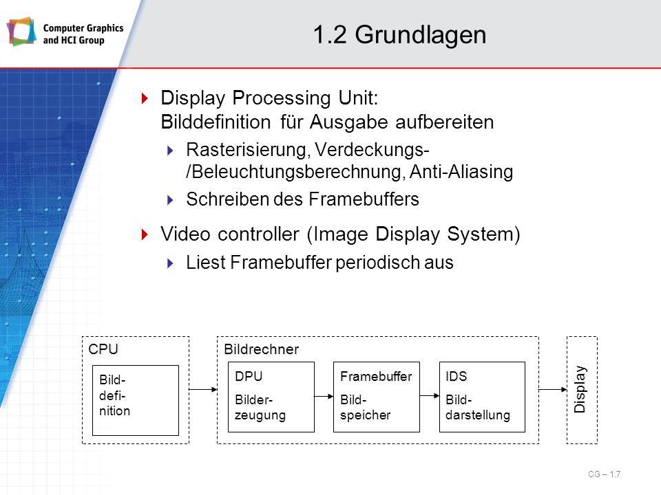 1.2 Grundlagen Display Processing Unit: Bilddefinition für Ausgabe aufbereiten. Rasterisierung, Verdeckungs- /Beleuchtungsberechnung, Anti-Aliasing.