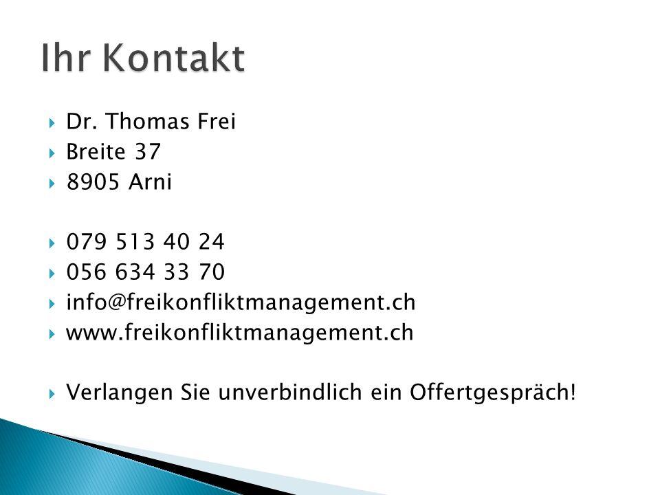 Ihr Kontakt Dr. Thomas Frei Breite 37 8905 Arni 079 513 40 24