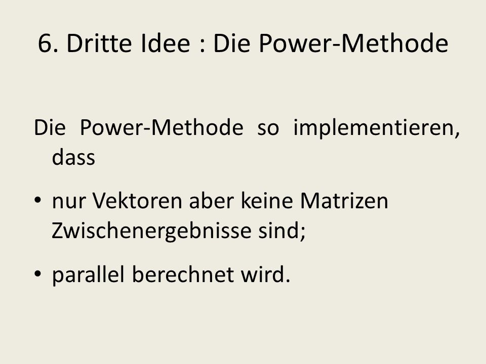 6. Dritte Idee : Die Power-Methode