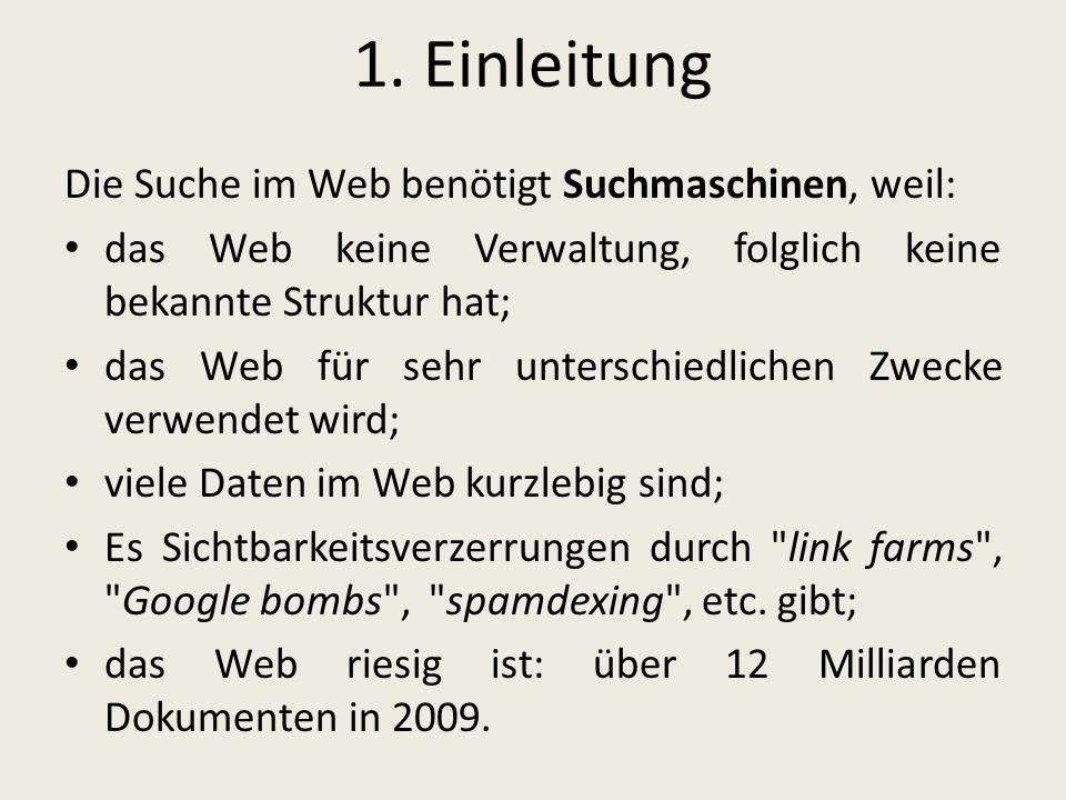 1. Einleitung Die Suche im Web benötigt Suchmaschinen, weil: