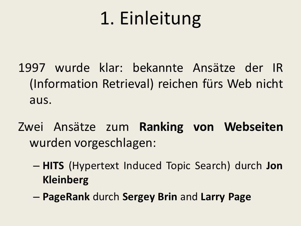 1. Einleitung 1997 wurde klar: bekannte Ansätze der IR (Information Retrieval) reichen fürs Web nicht aus.