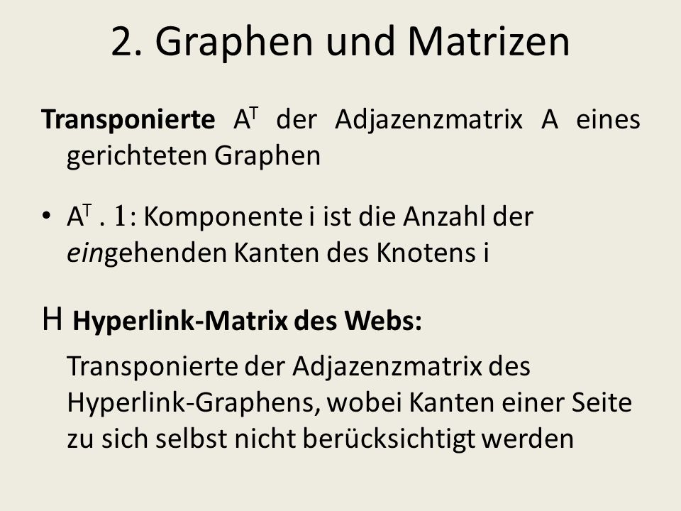 2. Graphen und Matrizen H Hyperlink-Matrix des Webs: