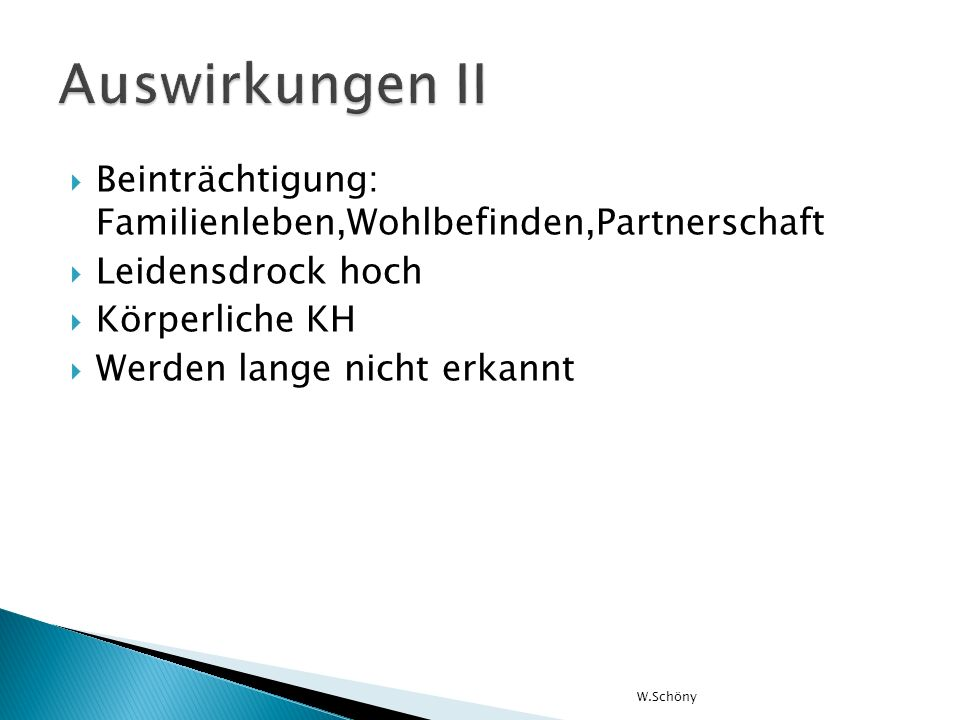 Auswirkungen II Beinträchtigung: Familienleben,Wohlbefinden,Partnerschaft. Leidensdrock hoch. Körperliche KH.