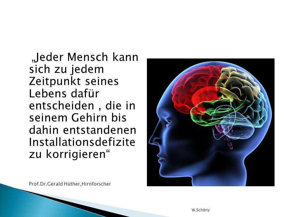 """""""Jeder Mensch kann sich zu jedem Zeitpunkt seines Lebens dafür entscheiden , die in seinem Gehirn bis dahin entstandenen Installationsdefizite zu korrigieren"""