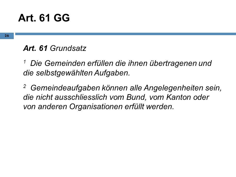 Art. 61 GG Art. 61 Grundsatz. 1 Die Gemeinden erfüllen die ihnen übertragenen und die selbstgewählten Aufgaben.