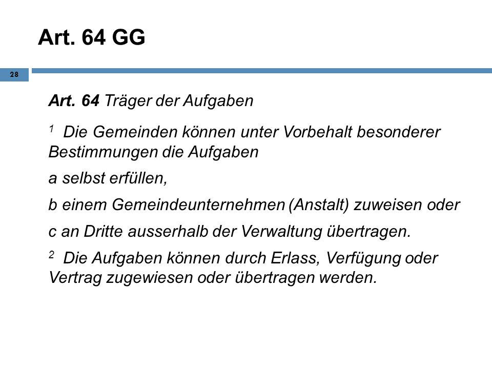 Art. 64 GG Art. 64 Träger der Aufgaben. 1 Die Gemeinden können unter Vorbehalt besonderer Bestimmungen die Aufgaben.