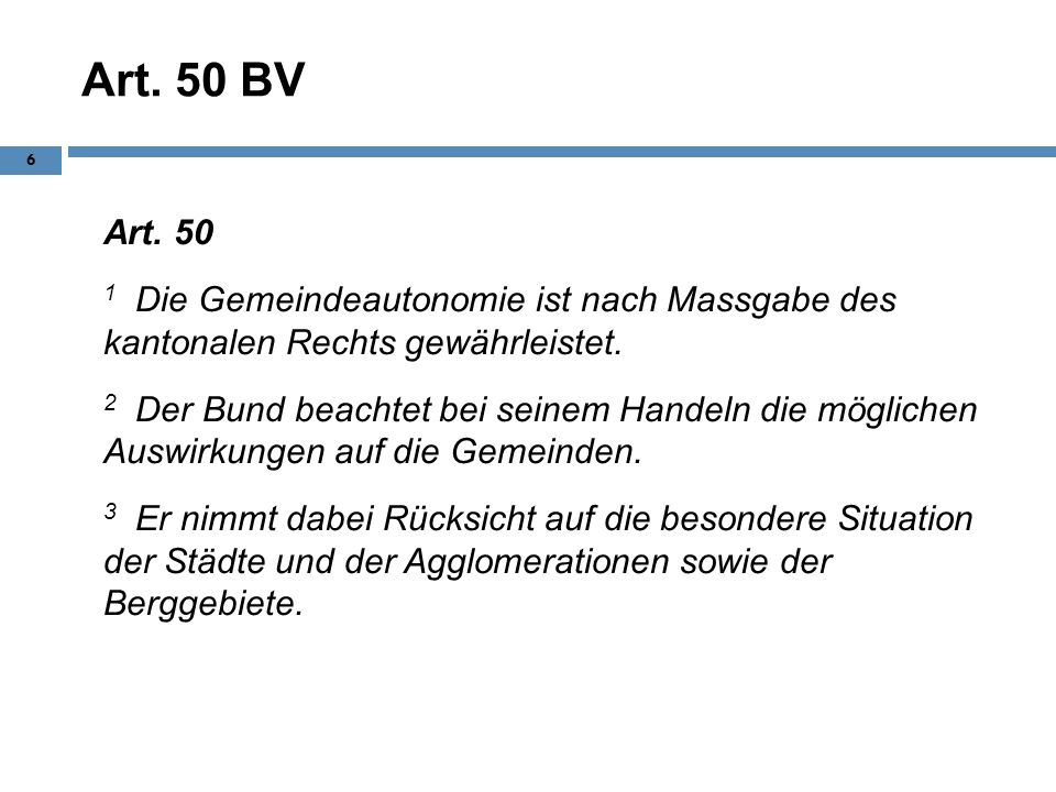 Art. 50 BV Art. 50. 1 Die Gemeindeautonomie ist nach Massgabe des kantonalen Rechts gewährleistet.